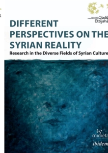 Different Perspectives on the Syrian Reality : Research in the Diverse Fields of Syrian Culture, Paperback / softback Book