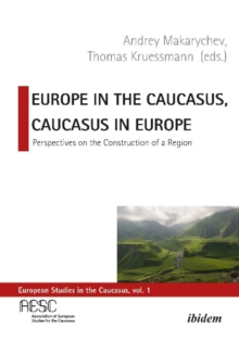 Europe in the Caucasus, Caucasus in Europe : Perspectives on the Construction of a Region, Paperback / softback Book