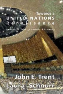 Towards a United Nations Renaissance : Re-Thinking Values, Structures & Processes, Paperback / softback Book