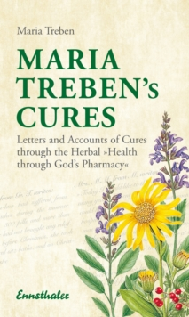 Maria Treben's Cures : Letters and Accounts of Cures Through the Herbal Health Through Gods Pharmacy, Paperback / softback Book