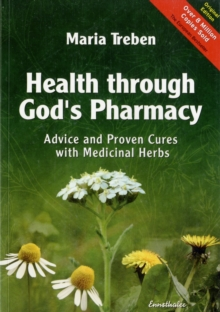 Health Through God's Pharmacy : Advice and Proven Cures with Medicinal Herbs, Paperback Book