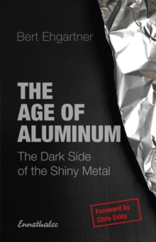The Age of Aluminum : The Dark Side of the Shiny Metal, Paperback / softback Book