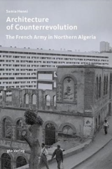 Architecture of Counterrevolution : The French Army in Northern Algeria, Paperback Book