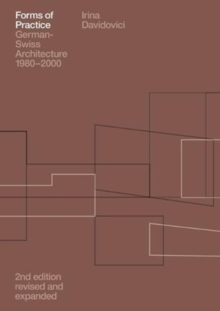 Forms of Practice German-Swiss Architecture 1980-2000, Paperback / softback Book