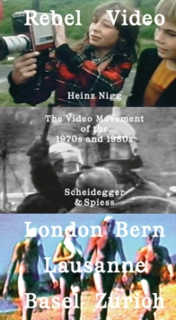 Rebel Video : The Video Movement of the 1970s and 1980s, Paperback Book
