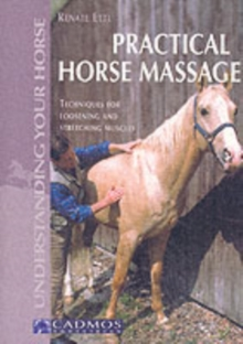 Practical Horse Massage : Techniques for Loosening and Stretching Muscles, Paperback / softback Book