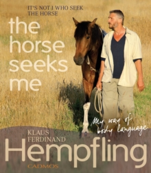 It's Not I Who Seek the Horse, the Horse Seeks Me, Paperback Book