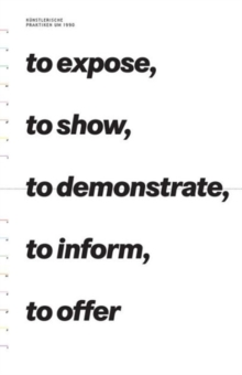 To Expose, to Show, to Demonstrate, to Inform, to Offer : Artistic Practices Around 1990, Paperback / softback Book