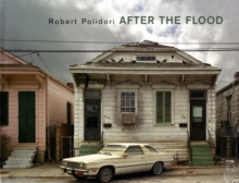 Robert Polidori : After the Flood, Hardback Book