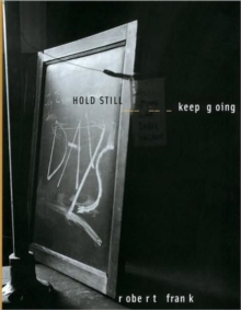 Robert Frank: Hold Still-Keep Going, Hardback Book