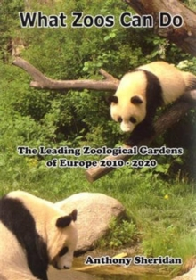 What Zoos Can Do (including 2013 Update) : The Leading Zoological Gardens of Europe 2010 - 2020, Paperback Book