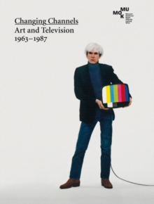 Changing Channels : Art and Television 1963 - 1987, Hardback Book