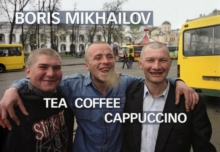 Boris Mikhailov: Tea Coffee Cappucino, Hardback Book