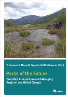 Parks of the Future : Protected areas in Europe challenging regional and global change, Paperback / softback Book