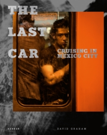 The Last Car : Cruising in Mexico City, Hardback Book
