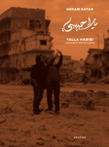 Yalla Habibi: Living With War In Aleppo, Hardback Book