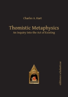 Thomistic Metaphysics : An Inquiry into the Act of Existing, Hardback Book