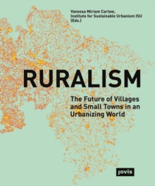 Ruralism: the Future of Villages and Small Towns in an Urbanizing World, Paperback Book