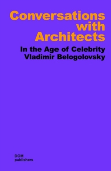 Conversations with Architects : In the Age of Celebrity, Paperback / softback Book