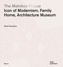 The Melnikov House : Icon of Modernism, Family Home, Architecture Museum, Paperback / softback Book