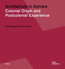 Architecture in Asmara : Colonial Origin and Postcolonial Experiences, Paperback Book