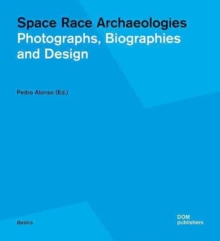 Space Race Archaeologies : Photographs, Biographies and Design, Paperback Book