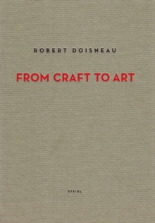 Robert Doisneau : From Craft to Art, Hardback Book