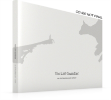 The Last Guardian: An Extraordinary Story, Hardback Book