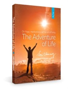 The Adventure of Life : On Yoga, Meditation and the Art of Living, Paperback / softback Book