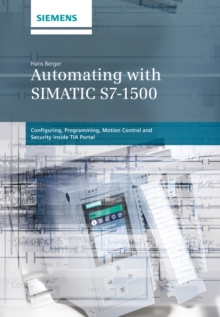 Automating with SIMATIC S7-1500 : Configuring, Programming and Testing with STEP 7 Professional, Hardback Book