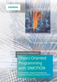 Object-Oriented Programming with SIMOTION : Fundamentals, Program Examples and Software Concepts According to IEC 61131-3, Hardback Book