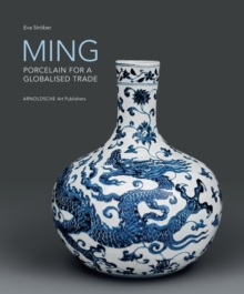 Ming! Porcelain for a Globalised Trade : Porcelain for a Globalised Trade, Hardback Book