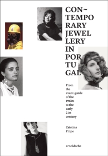 Contemporary Jewellery in Portugal : From the Vanguards of the 1960s to the Early 21st Century, Hardback Book