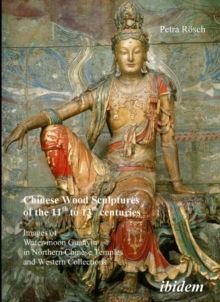 Chinese Wood Sculptures of the 11th to 13th cent - Images of Water-moon Guanyin in Northern Chinese Temples and Western Collections, Paperback Book