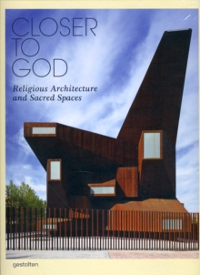 Closer to God : Religious Architecture and Sacred Spaces, Hardback Book