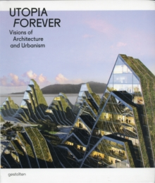 Utopia Forever : Visions of Architecture and Urbanism, Paperback Book