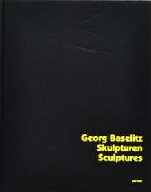 Georg Baselitz : Sculptures, Hardback Book