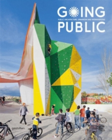 Going Public : Public Architecture, Urbanism and Interventions, Hardback Book