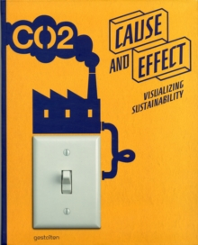 Cause and Effect : Visualizing Sustainability, Paperback Book