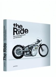 The Ride : New Custom Motorcycles and Their Builders, Hardback Book