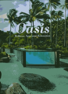 Oasis : Wellness Spas and Relaxation, Hardback Book