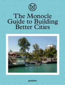 The Monocle Guide to Building Better Cities, Hardback Book