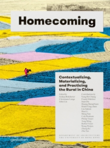 Homecoming : Contextualizing, Materializing and Practicing the Rural in China, Paperback / softback Book