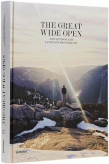 The Great Wide Open : Outdoor Adventure & Landscape Photography, Hardback Book