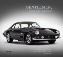 Gentlemen, Start Your Engines! : The Bonhams Guide to Classic Race and Sports Cars, Hardback Book