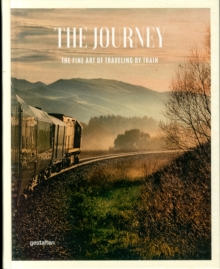 The Journey : The Fine Art of Travelling by Train, Hardback Book