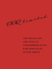 DDR Limited Central Berlin : The Special Life and Style at Strausberger Platz, Karl-Marx-Allee in East Berlin, Hardback Book