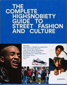 The Incomplete : Highsnobiety Guide to Street Fashion and Culture, Hardback Book