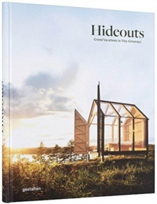 Hideouts : Grand Vacations in Tiny Getaways, Hardback Book