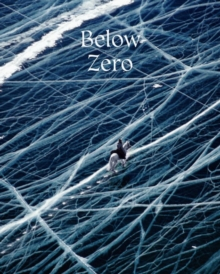 Below Zero : Adventures out in the Cold, Hardback Book